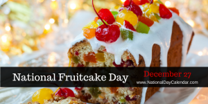 National Fruitcake Day December 27