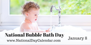 National Bubble Bath Day - January 8