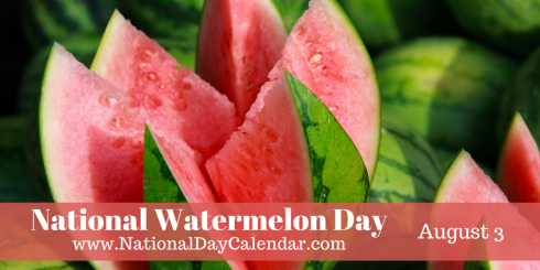 National Watermelon Day - August 3